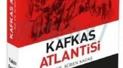 """""""Kafkas Atlantisi-300 Yıl Süren Savaş"""" Türkçeye çevrildi"""